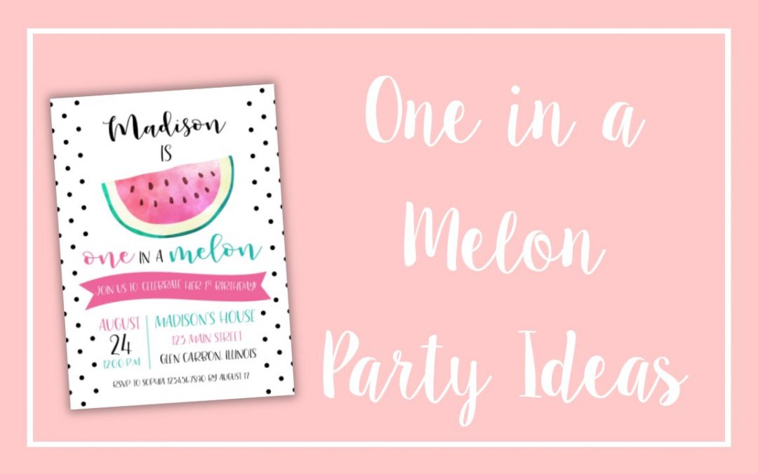 One in a Melon 1st Birthday Ideas